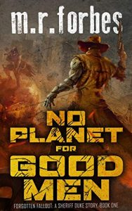 No Planet for Good Men by M.R. Forbes
