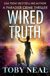 Wired Truth by Toby Neal