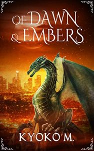 Of Dawn and Embers by Kyoko M.