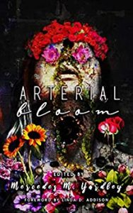 Arterial Bloom by Mercedes M. Yardley