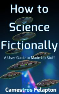 How to Science Fictionally by Camestros Felapton