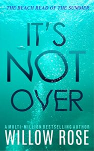 It's Not Over by Willow Rose