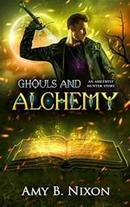 Ghouls and Alchemy by Amy B. Nixon