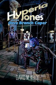 Hyperia Jones and the Olive Branch Caper by David M. Kelly