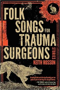 Folk Songs for Trauma Surgeons by Keith Rosson