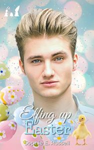 Elfing Up Easter by Sophie E. Russell
