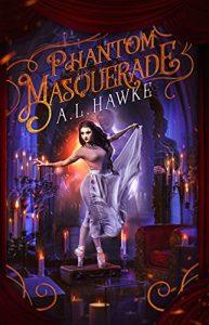 Phantom Masquerade by A.L. Hawke