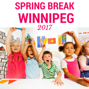 Spring Break in Winnipeg 2017