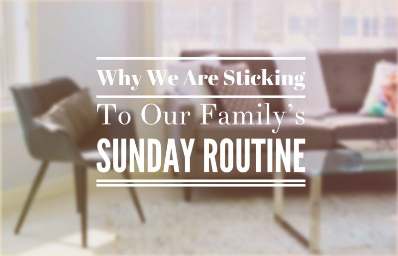 Why We Are Sticking to Our Family's Sunday Routine