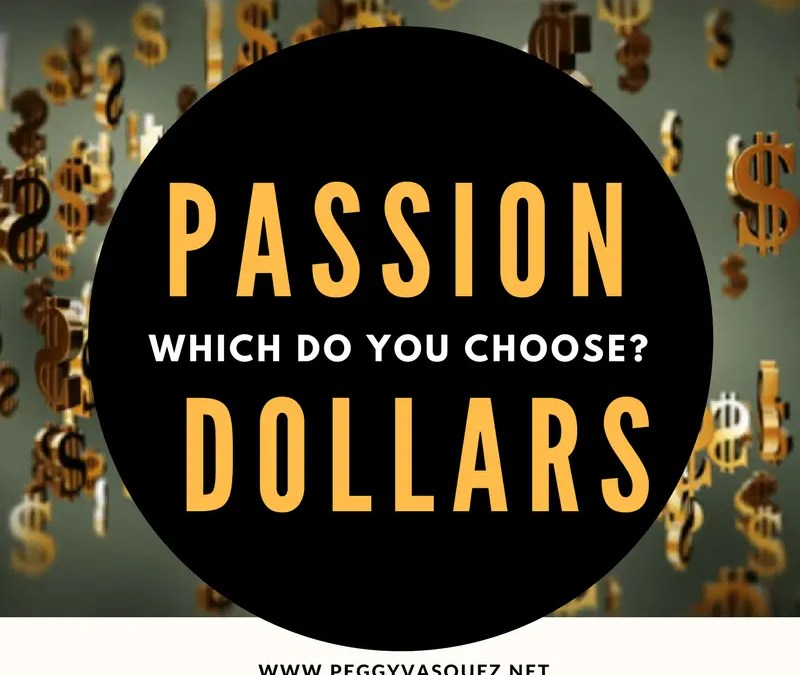 Why should I choose passion over dollars?
