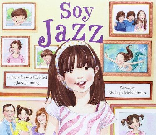 Soy Jazz de Jessica Herthel y Jazz Jennings. Libros para hablar de diversidad sexual.