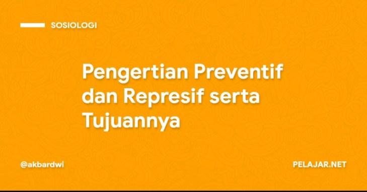 Pengertian Preventif dan Represif serta Tujuannya