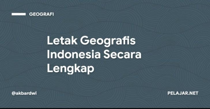 Letak Geografis Indonesia Secara Lengkap