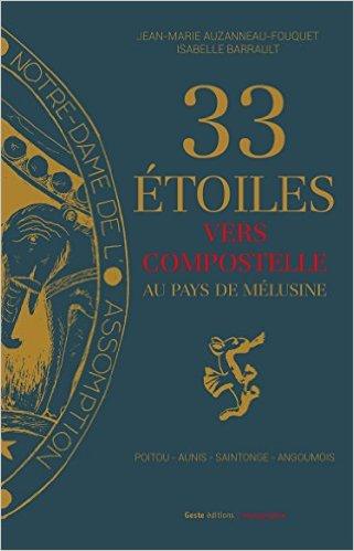 Trente-trois étoiles vers Compostelle au pays de Mélusine, Poitou, Aunis, Saintonge, Angoumois