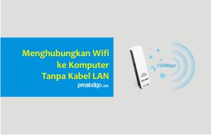 Photo of Cara Menyambungkan WiFi di Komputer PC Tanpa Kabel LAN