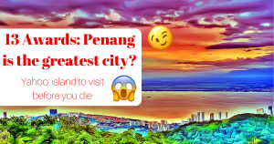 13 Awards That Prove Penang Is The Greatest City Ever