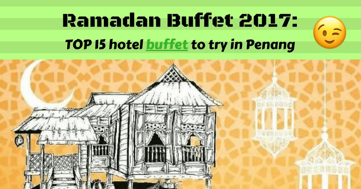 Top 15 Ramadan Buffet Dinner in Penang 2017