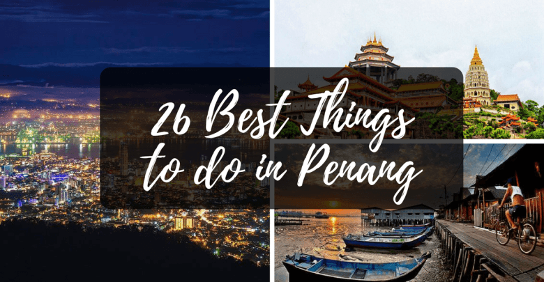best things to do in penang