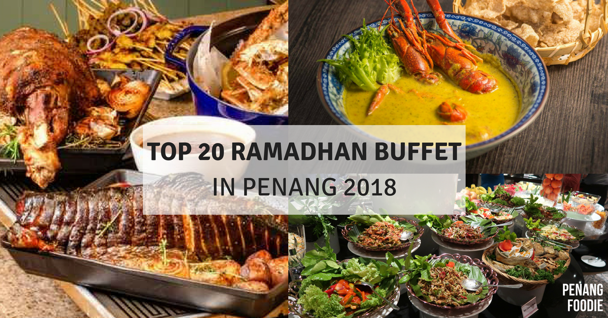Top 20 Ramadhan Buffet & Menu in Penang 2018