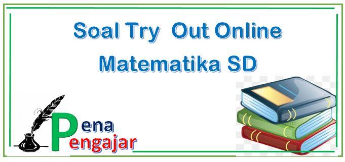 Soal try out online matematika sd terbaru 2019