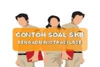 Contoh Soal SKB Pengadministrasi LPSE 2019 dan Jawabannya