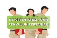 Contoh Soal SKB Penyuluh Pertanian 2019 dan Jawabannya