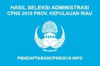 Hasil Seleksi Administrasi CPNS Provinsi Kepulauan Riau 2019