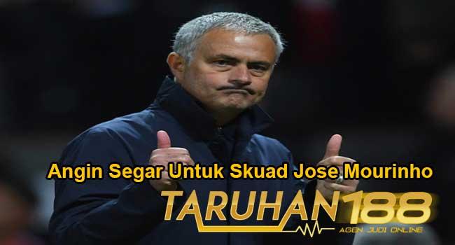 Angin Segar Untuk Skuad Jose Mourinho