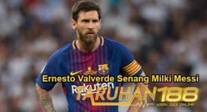 Ernesto Valverde Senang Milki Messi