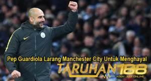 Pep Guardiola Larang Manchester City Untuk Menghayal