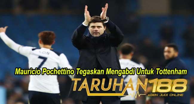 Mauricio Pochettino Tegaskan Mengabdi Untuk Tottenham