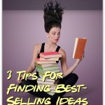 Write A Novel: 3 Tips For Finding Best-Selling Ideas