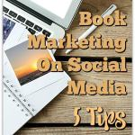 Book Marketing On Social Media: 5 Tips