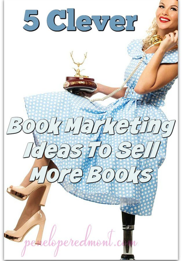 5 Clever Book Marketing Ideas To Sell More Books