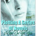 Plotting A Series Of Novels: 5 Tips To Get You Started