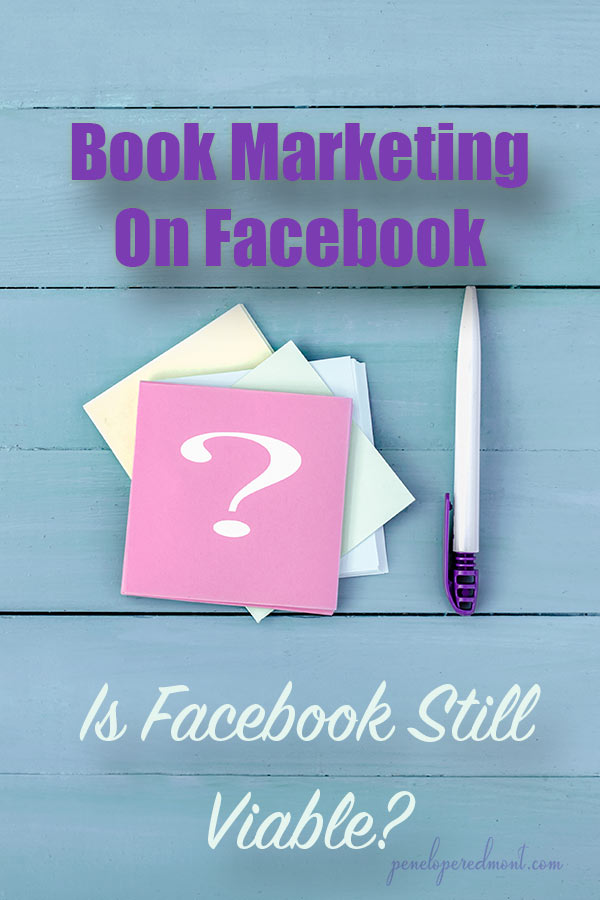 Book Marketing On Facebook: Is Facebook Still Viable?