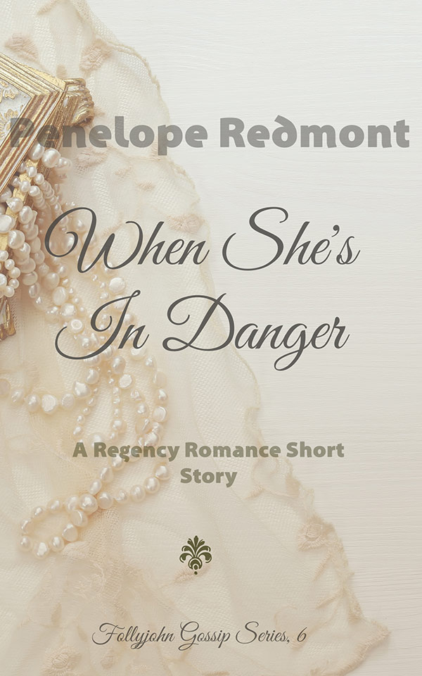 When She's In Danger: A Regency Romance Short Story (Follyjohn Gossip Series Book 6)
