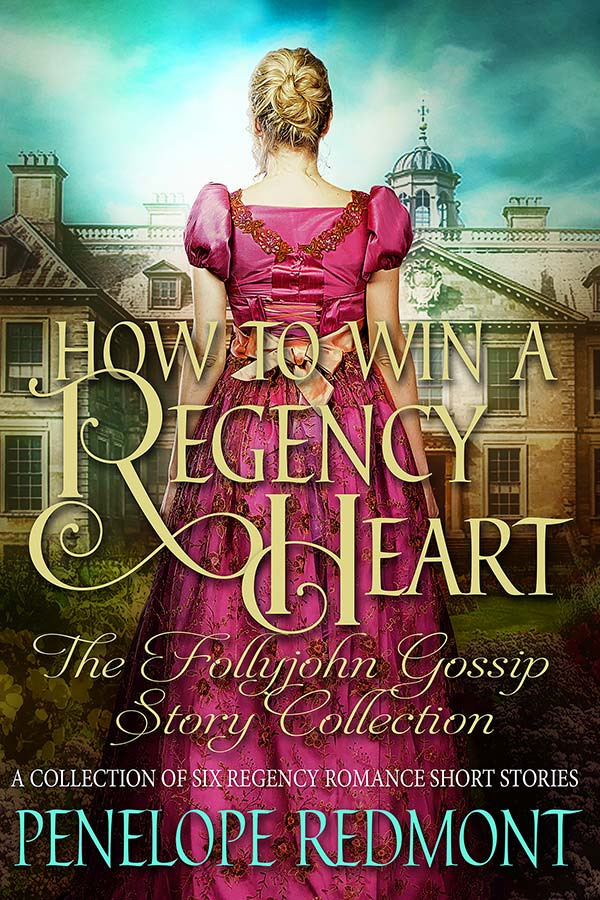 How To Win A Regency Heart: The Follyjohn Gossip Story Collection