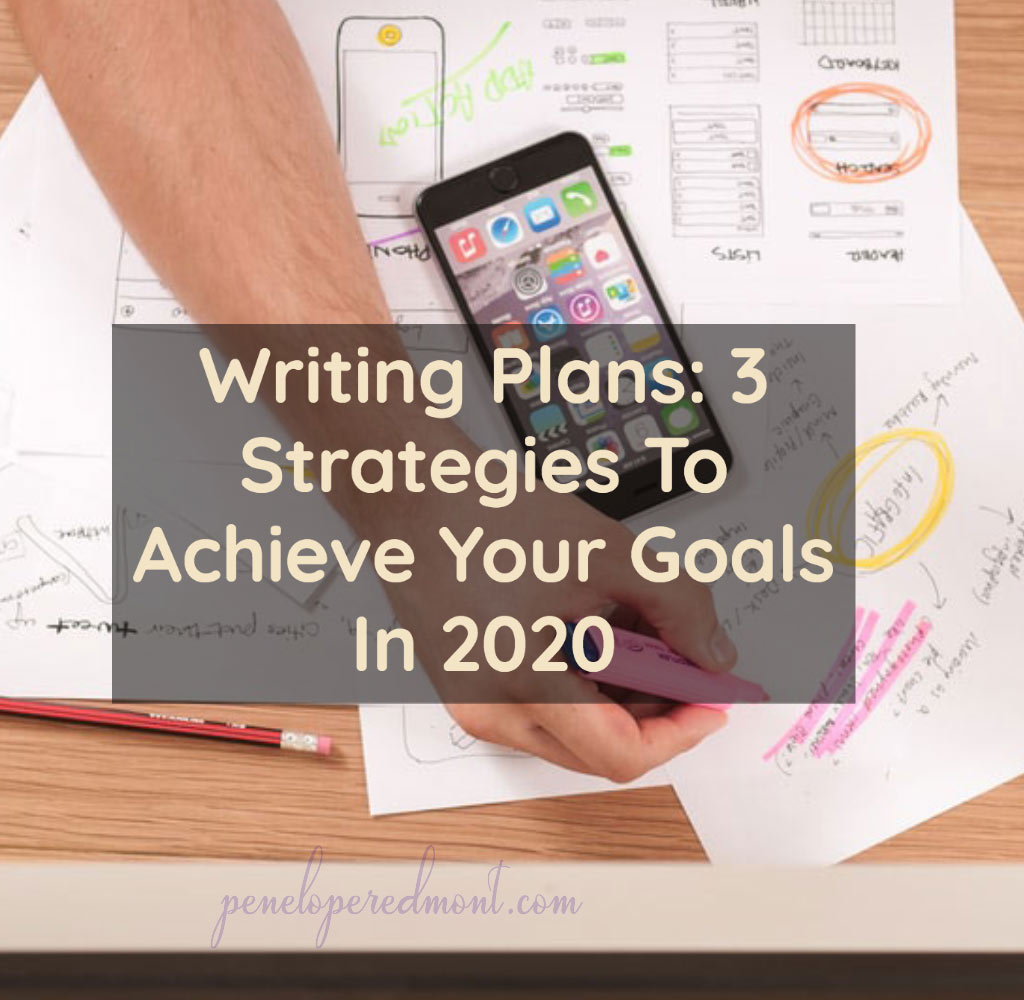 Writing Plans: 3 Strategies To Achieve Your Goals In 2020