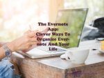 The Evernote App: Clever Ways To Organize Evernote And Your Life