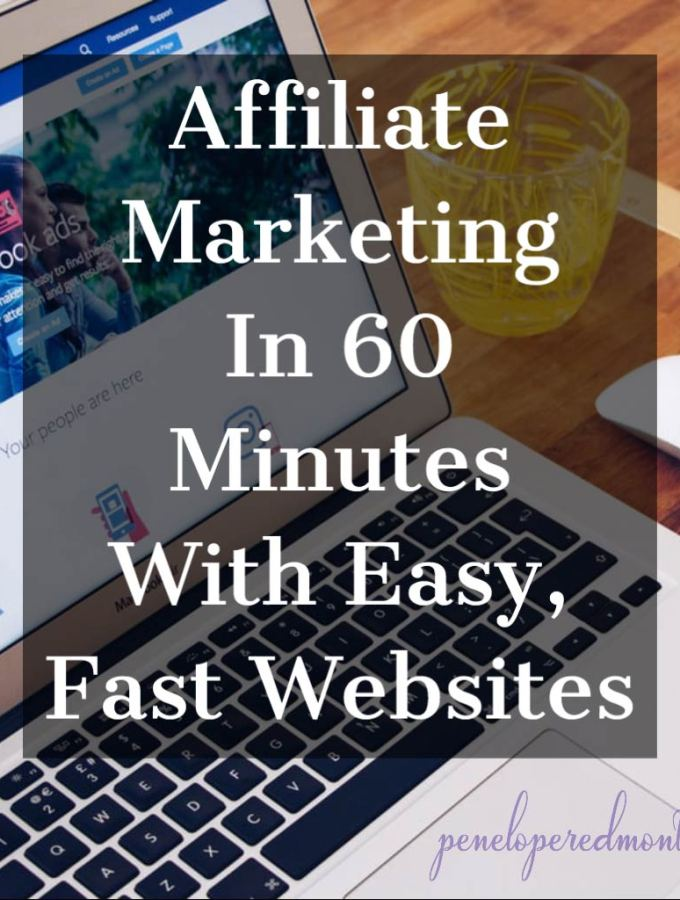 Affiliate Marketing In 60 Minutes With Easy, Fast Websites