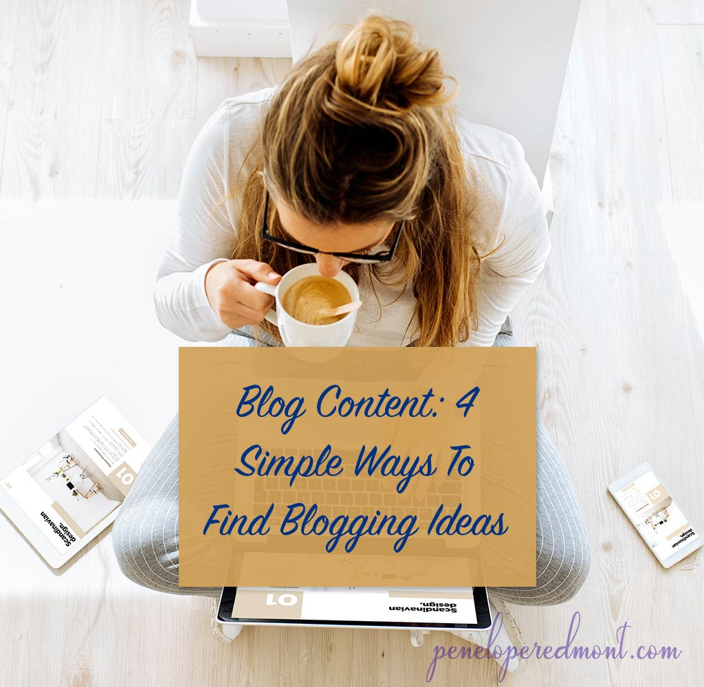Blog Content: 4 Simple Ways To Find Blogging Ideas