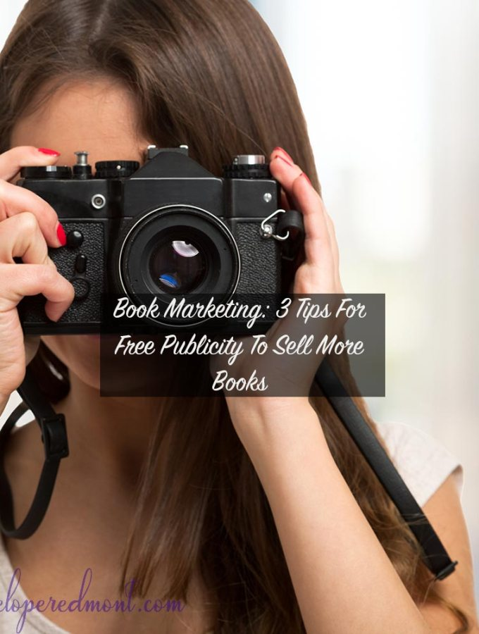 Book Marketing: 3 Tips For Free Publicity To Sell More Books