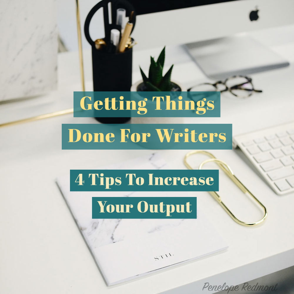 Getting Things Done For Writers: 4 Tips To Increase Your Output