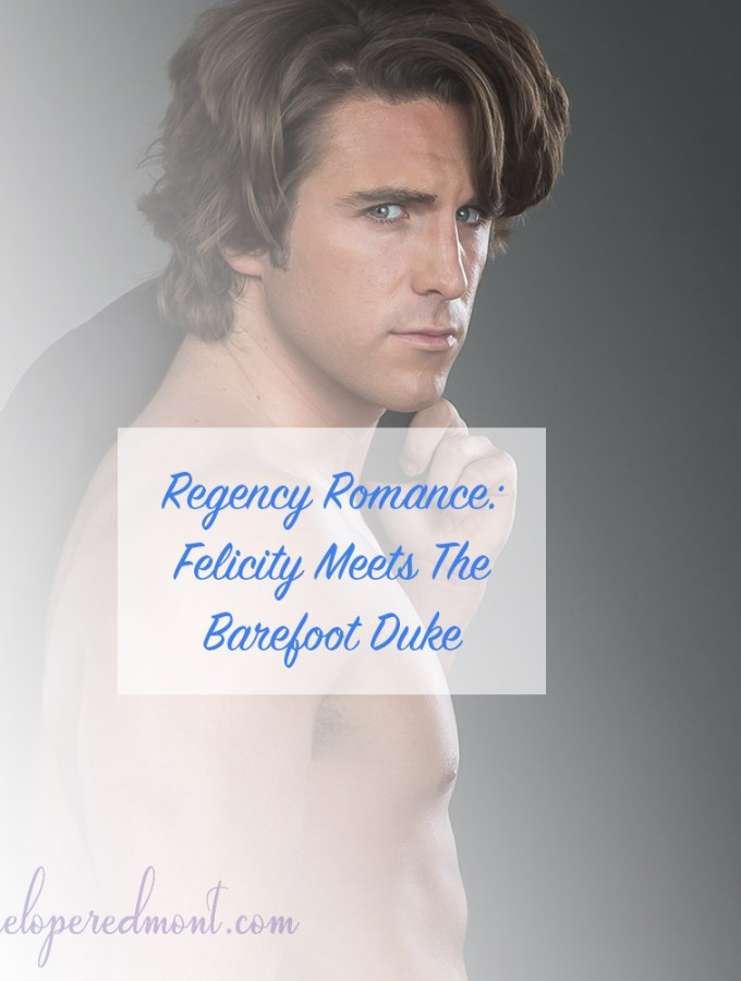 Regency Romance: Felicity Meets The Barefoot Duke