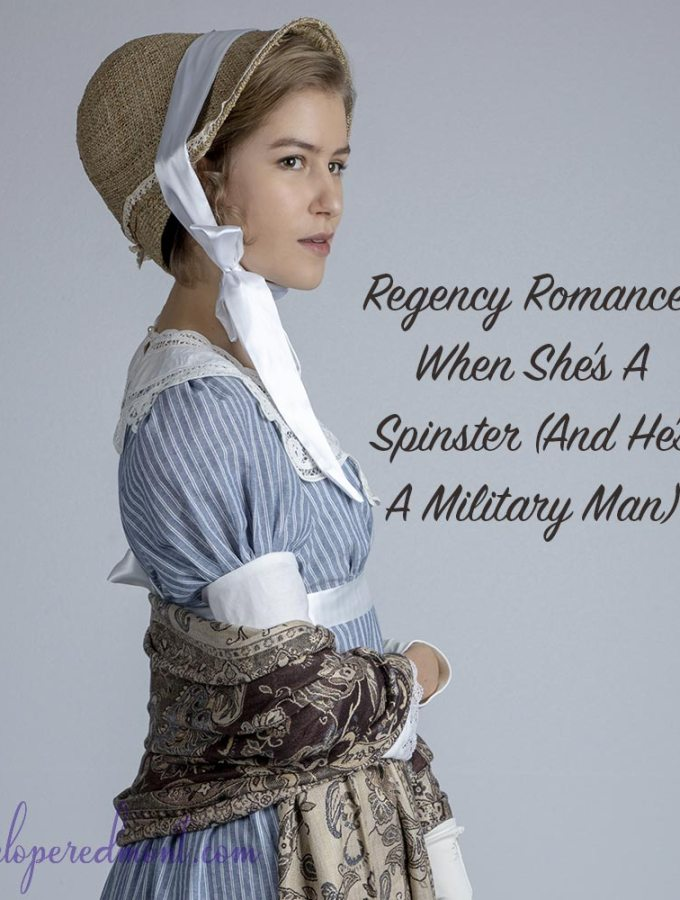 Regency Romance: When She's A Spinster (And He's A Military Man)
