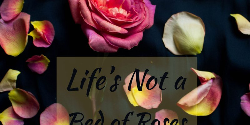 Life's not a bed of roses, but there is help and hope.