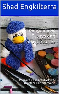 Penguinate! Essays and Short Stories: Improve Your Creativity for a Better Life and World