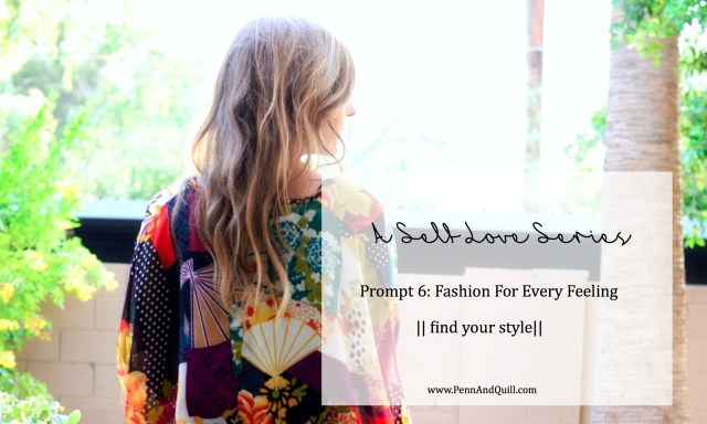 Fashion for Every Feeling whether confident or down, as part of the Self Love Series by Penn And Quill