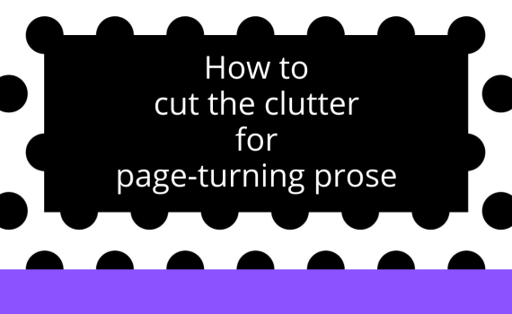 How to cut the clutter for page-turning prose